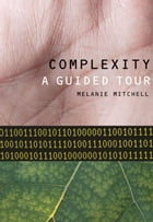 Complexity : A Guided Tour by Melanie Mitchell