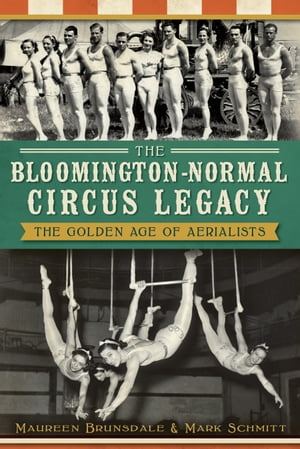The Bloomington-Normal Circus Legacy The Golden Age of Aerialists