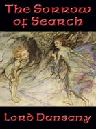 The Sorrow of Search by Lord Dunsany