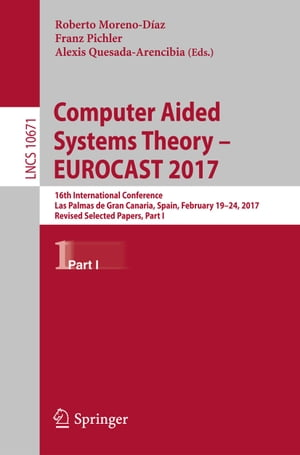 Computer Aided Systems Theory – EUROCAST 2017: 16th International Conference, Las Palmas de Gran Canaria, Spain, February 19-24, 2017, Revised Selected Papers, Part I