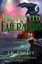 Protected by Emeralds: A Dance with Destiny, #5 by JK Ensley