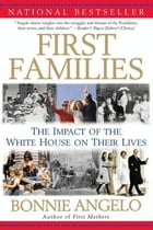 First Families: The Impact of the White House on Their Lives by Bonnie Angelo
