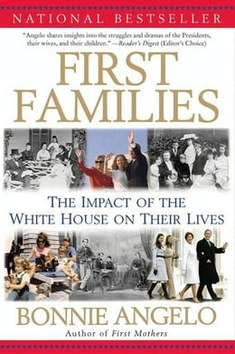 Book First Families: The Impact of the White House on Their Lives by Bonnie Angelo