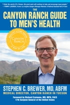 The Canyon Ranch Guide to Men's Health: A Doctor's Prescription for Male Wellenss by Stephen Brewer