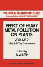 Effect of Heavy Metal Pollution on Plants: Metals in the Environment by N. W. Lepp