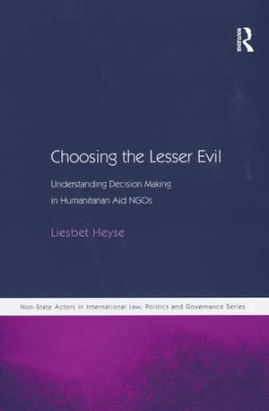 Choosing the Lesser Evil Understanding Decision Making in Humanitarian Aid NGOs