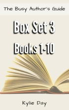 The Busy Author's Guide Box Set 3: Books 1-10 by Kylie Day