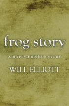 The Frog Story - A Happy Endings Story by Will Elliott