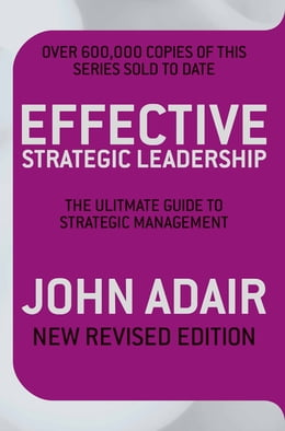 Book Effective Strategic Leadership: The Complete Guide to Strategic Management by John Adair