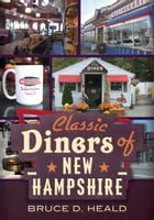 Classic Diners of New Hampshire by Bruce D. Heald