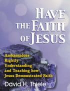 Have the Faith of Jesus by David H. Thiele
