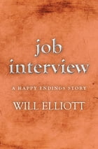 Job Interview - A Happy Ending Story by Will Elliott