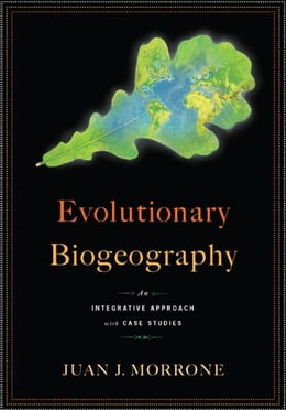 Book Evolutionary Biogeography: An Integrative Approach with Case Studies by Juan J Morrone