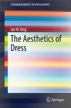 The Aesthetics of Dress by Ian King