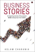Business Stories: 16 Inspiring stories of Successful MSME Enterprises from SURAT by Aslam Charania