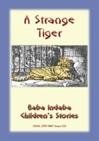 A STRANGE TIGER - A true story about a tiger: Baba Indaba Children's Story - Issue 153 by Anon E Mouse