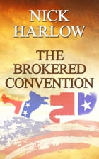 The Brokered Convention by Nick Harlow