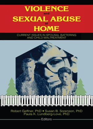 Violence and Sexual Abuse at Home Current Issues in Spousal Battering and Child Maltreatment