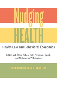 Nudging Health: Health Law and Behavioral Economics