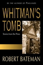 Whitmans Tomb: Stories from the Pines by Robert Bateman