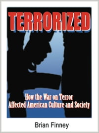 Terrorized: How the War on Terror Affected American Culture and Society