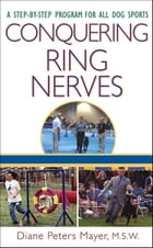Conquering Ring Nerves: A Step-by-Step Program for All Dog Sports