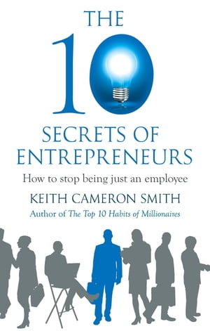 The 10 Secrets of Entrepreneurs How to stop being just an employee