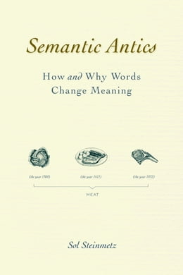 Book Semantic Antics: How and Why Words Change Meaning by Sol Steinmetz