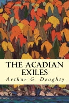 The Acadian Exiles by Arthur G. Doughty