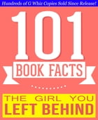 The Girl You Left Behind - 101 Amazingly True Facts You Didn't Know: Fun Facts and Trivia Tidbits Quiz Game Books by G Whiz