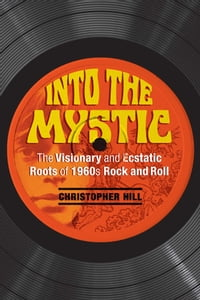 Into the Mystic: The Visionary and Ecstatic Roots of 1960s Rock and Roll