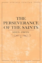 The Perseverance of the Saints by John Owen