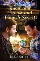 Snow and Moose and Finnish Secrets by Reni Kieffer