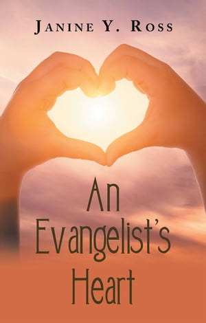 An Evangelist's Heart by Janine Y. Ross