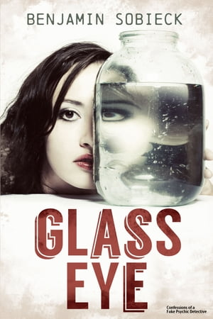Glass Eye (Confessions of a Fake Psychic Detective)