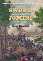 With a Sword in One Hand and Jomini in the Other by Carol Reardon