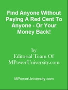 Find Anyone Without Paying A Red Cent To Anyone - Or Your Money Back! by Editorial Team Of MPowerUniversity.com