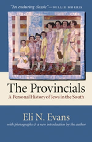 The Provincials A Personal History of Jews in the South