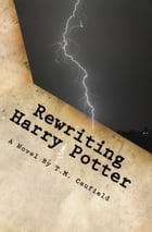 Rewriting Harry Potter by T.M. Caufield
