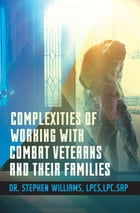 Complexities of Working With Combat Veterans and Their Families by Dr. Stephen Williams