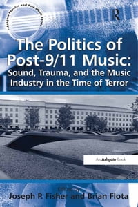 The Politics of Post-9/11 Music: Sound, Trauma, and the Music Industry in the Time of Terror