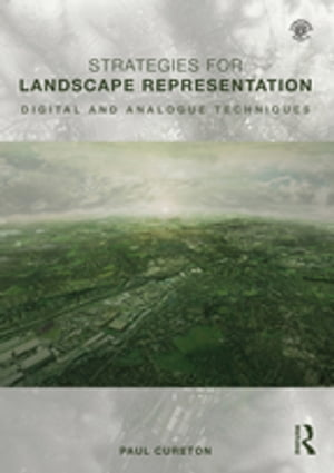 Strategies for Landscape Representation Digital and Analogue Techniques