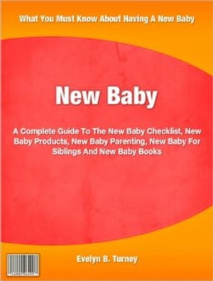 New Baby A Complete Guide To The New Baby Checklist,  New Baby Products,  New Baby Parenting,  New Baby For Siblings And New Baby Books