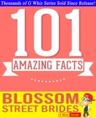 Blossom Street Brides - 101 Amazing Facts You Didn't Know: #1 Fun Facts & Trivia Tidbits by G Whiz