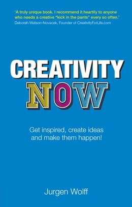 Book Creativity Now: Get inspired, create ideas and make them happen! by Jurgen Wolff