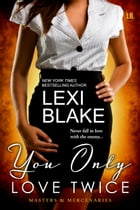 You Only Love Twice, Masters and Mercenaries, Book 8 by Lexi Blake