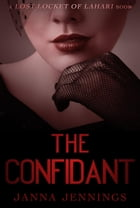 The Confidant: The Lost Locket of Lahari by Janna Jennings