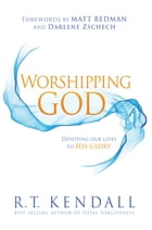 Worshipping God: Devoting Our Lives to His Glory by R.T. Kendall