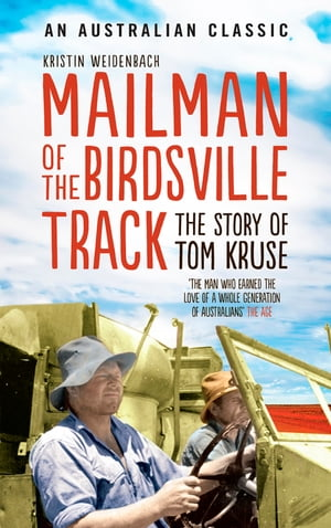 Mailman of the Birdsville Track The story of Tom Kruse
