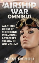 The Airship War Omnibus by Brent Nichols